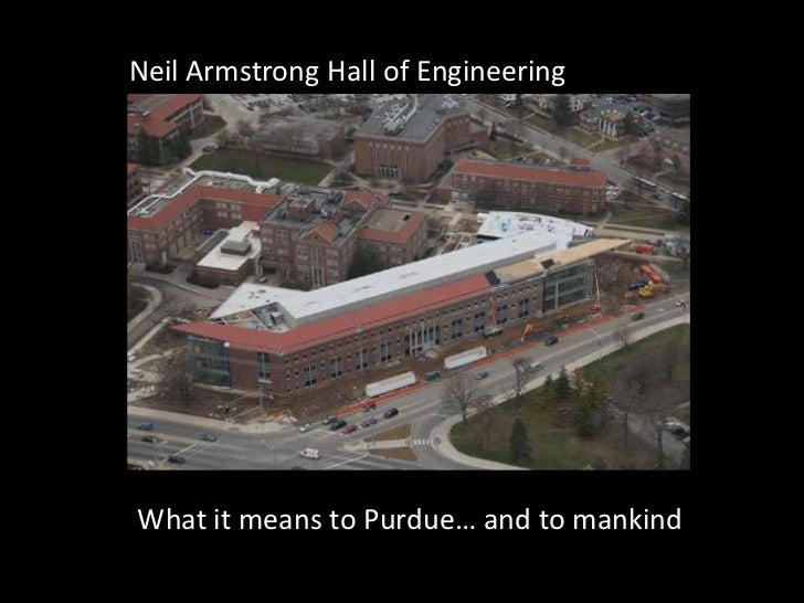 Neil Armstrong Hall of Engineering<br />What it means to Purdue… and to mankind<br />