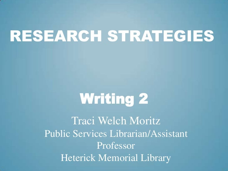 Research Strategies<br />Writing 2<br />Traci Welch Moritz<br />Public Services Librarian/Assistant Professor<br />Heteric...