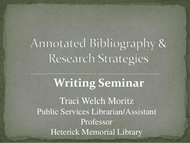 Writing Seminar Traci Welch Moritz Public Services Librarian/Assistant Professor Heterick Memorial Library