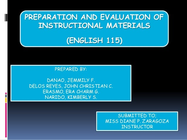 PREPARATION AND EVALUATION OF INSTRUCTIONAL MATERIALS (ENGLISH 115) PREPARED BY: DANAO, JEMMILY F. DELOS REYES, JOHN CHRIS...