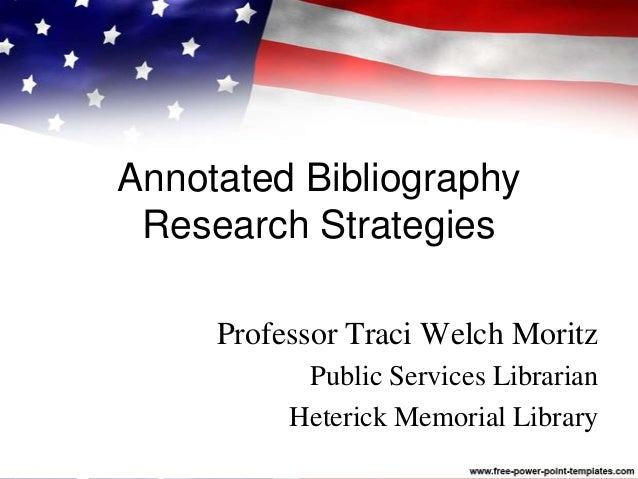 Annotated Bibliography Research Strategies Professor Traci Welch Moritz Public Services Librarian Heterick Memorial Library