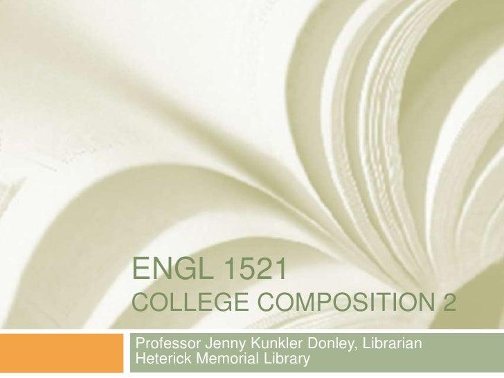 Engl 1521College Composition 2<br />Professor Jenny Kunkler Donley, LibrarianHeterick Memorial Library<br />