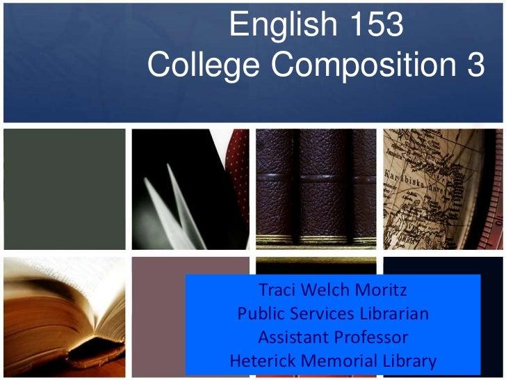 English 153College Composition 3<br />Traci Welch Moritz<br />Public Services Librarian<br />Assistant Professor<br />Hete...