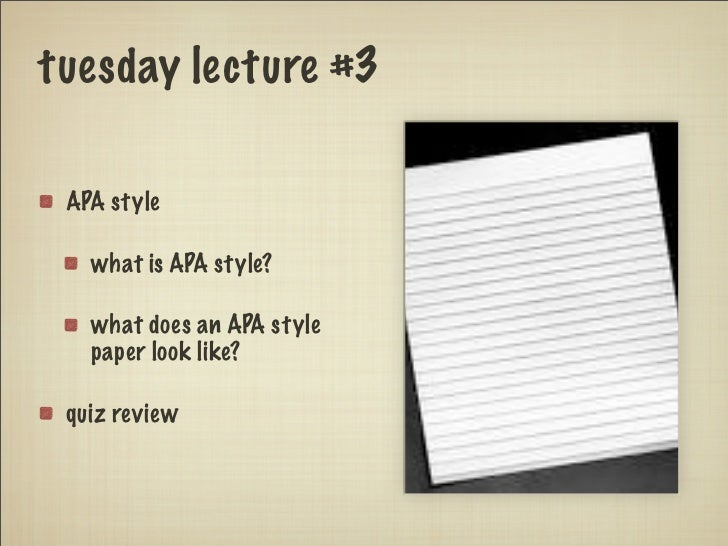 tuesday lecture #3 APA style   what is APA style?   what does an APA style   paper look like? quiz review