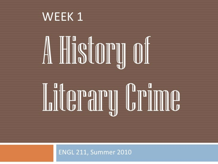 ENGL 211, Summer 2010<br />WEEK 1<br />A History of Literary Crime<br />