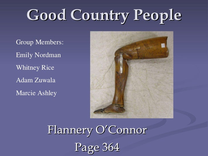 Good Country People Flannery O'Connor Page 364 Group Members: Emily Nordman Whitney Rice Adam Zuwala Marcie Ashley