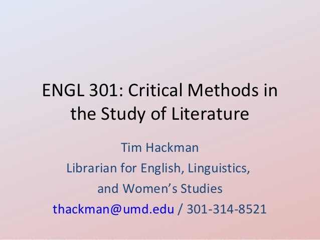 ENGL 301: Critical Methods in   the Study of Literature             Tim Hackman   Librarian for English, Linguistics,     ...