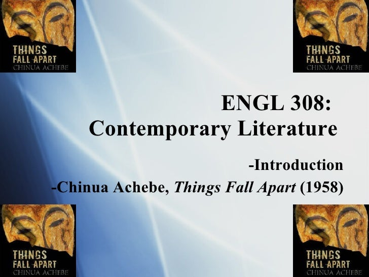 ENGL 308:  Contemporary Literature -Introduction -Chinua Achebe,  Things Fall Apart  (1958)