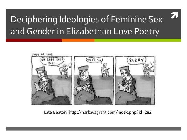 Deciphering Ideologies of Feminine Sex and Gender in Elizabethan Love Poetry Kate Beaton, http://harkavagrant.com/index.p...
