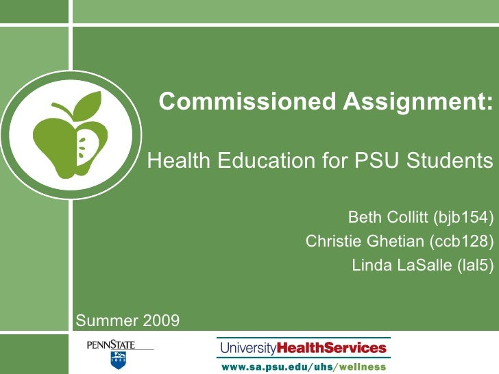 Commissioned Assignment:   Health Education for PSU Students Beth Collitt (bjb154) Christie Ghetian (ccb128) Linda LaSalle...