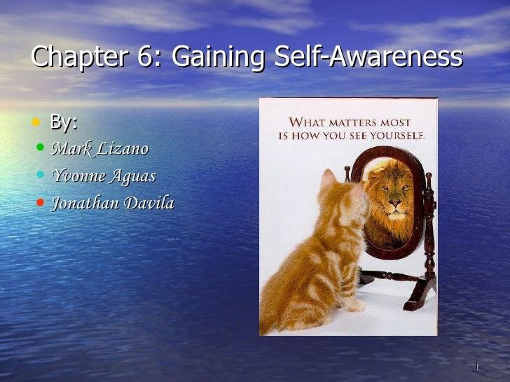 Chapter 6: Gaining Self-Awareness <ul><li>By: </li></ul><ul><li>Mark Lizano </li></ul><ul><li>Yvonne Aguas </li></ul><ul><...