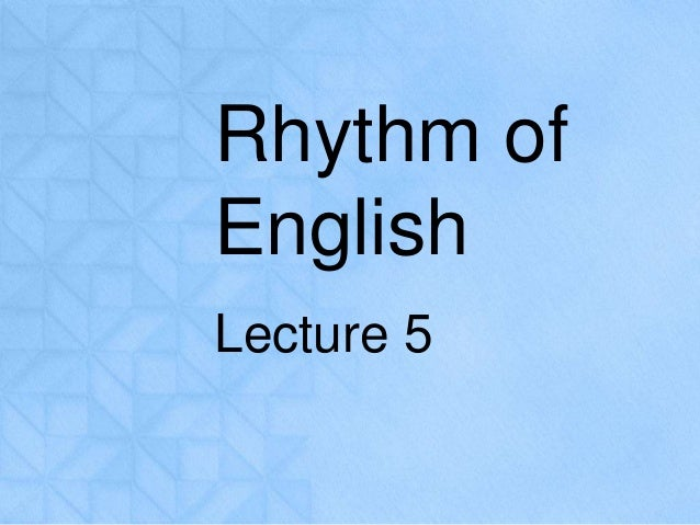 Rhythm of  English  Lecture 5