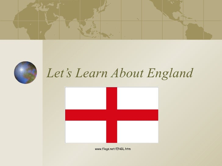 Let's Learn About England www.flags.net/ENGL.htm