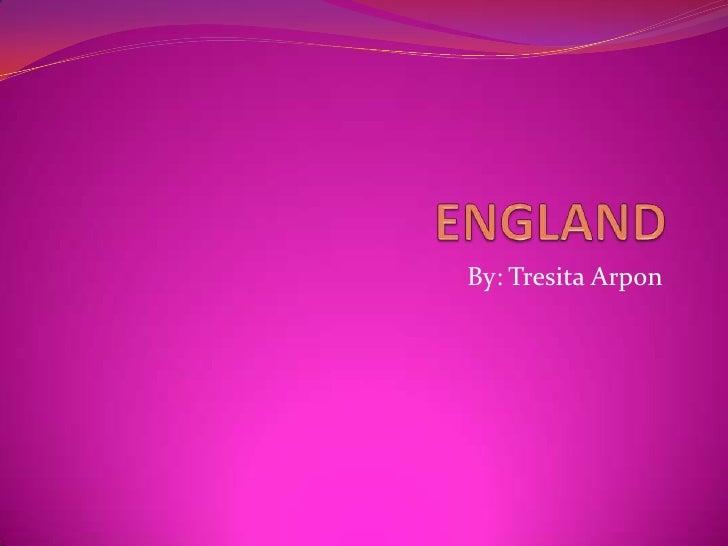 ENGLAND<br />By: TresitaArpon<br />