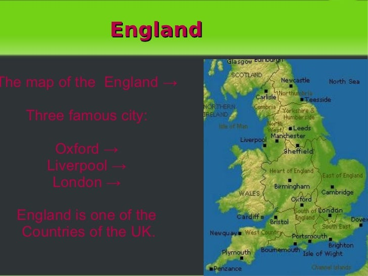 England The map of the  England -> Three famous city: Oxford -> Liverpool -> London -> England is one of the Countries of ...