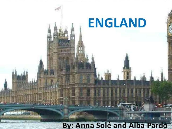 ENGLANDBy: Anna Solé and Alba Pardo