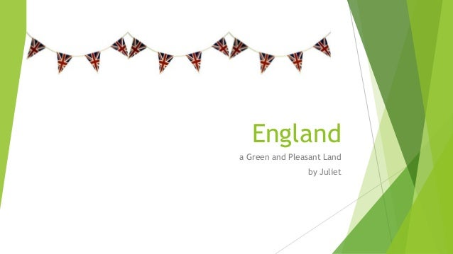 Englanda Green and Pleasant Land                by Juliet