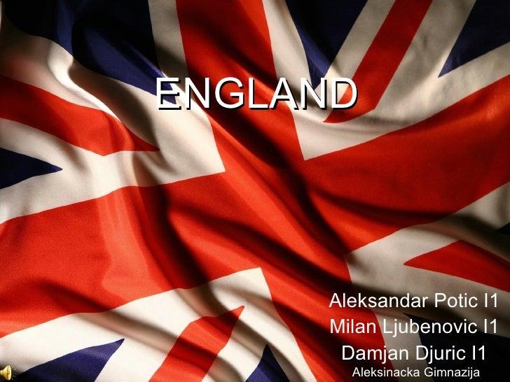 ENGLAND     Aleksandar Potic I1     Milan Ljubenovic I1      Damjan Djuric I1       Aleksinacka Gimnazija