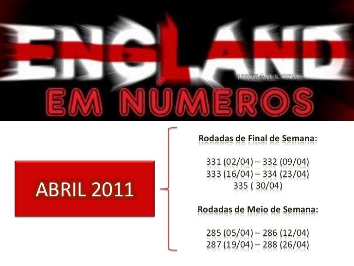 Rodadas de Final de Semana:<br />331 (02/04) – 332 (09/04) <br />333 (16/04) – 334 (23/04)<br />335 ( 30/04)<br />Rodadas ...