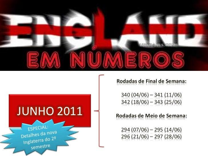 Rodadas de Final de Semana:<br />340 (04/06) – 341 (11/06) <br />342 (18/06) – 343 (25/06)<br />Rodadas de Meio de Semana:...
