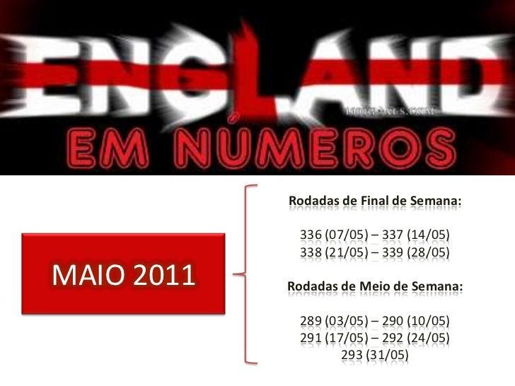 Rodadas de Final de Semana:<br />336 (07/05) – 337 (14/05) <br />338 (21/05) – 339 (28/05)<br />Rodadas de Meio de Semana:...