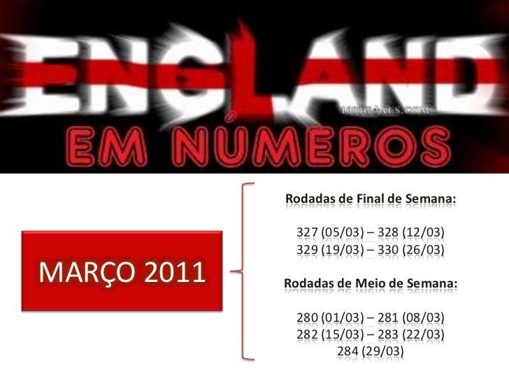 Rodadas de Final de Semana:<br />327 (05/03) – 328 (12/03) <br />329 (19/03) – 330 (26/03)<br />Rodadas de Meio de Semana:...