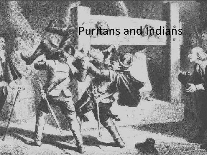 puritans and indians The great barriers of religion, ethics and world-views are the three largest factors  which lead to the culture clash between the puritans and the native americans.