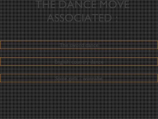 THE DANCE MOVE  ASSOCIATED :    The sword dance  English country dance   Spice girls - wannabe