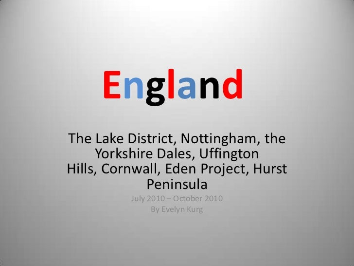 England<br />The Lake District, Nottingham, the Yorkshire Dales, Uffington Hills, Cornwall, Eden Project, Hurst Peninsula<...