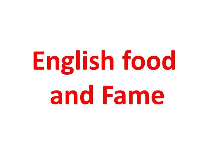 English food and Fame