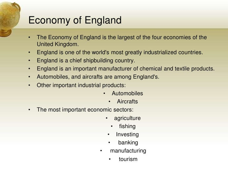 Economy of England<br />The Economy of England is the largest of the four economies of the United Kingdom. <br />England i...