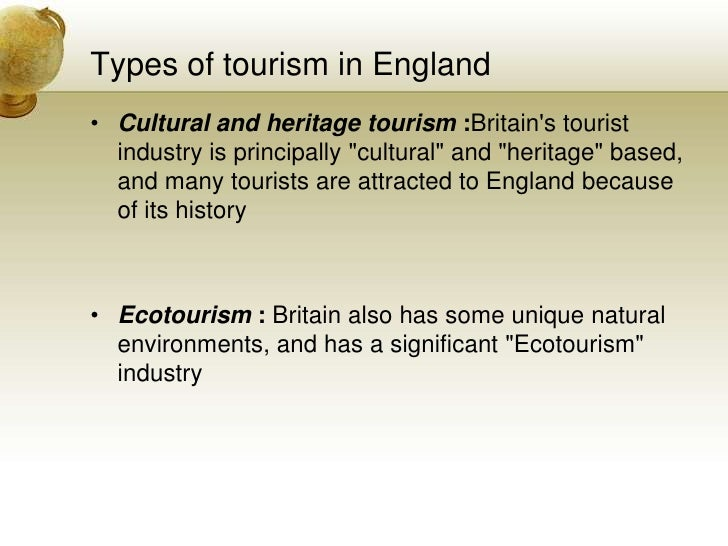 Types of tourism in England<br />Cultural and heritage tourism :Britain&apos;s tourist industry is principally &quot;cultu...