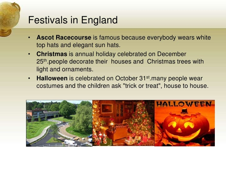 Festivals in England<br />Ascot Racecourse is famous because everybody wears white top hats and elegant sun hats.<br />Chr...