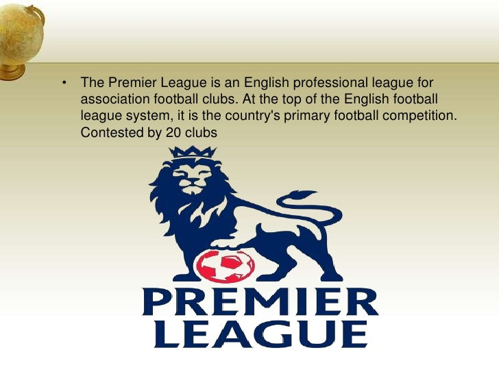 The Premier League is an English professional league for association football clubs. At the top of the English football le...