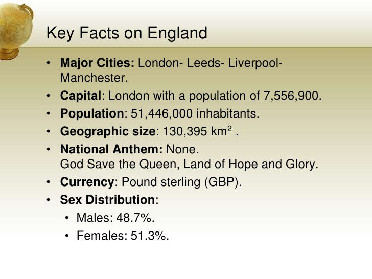 Key Facts on England<br />Major Cities: London- Leeds- Liverpool- Manchester.<br />Capital: London with a population of 7,...