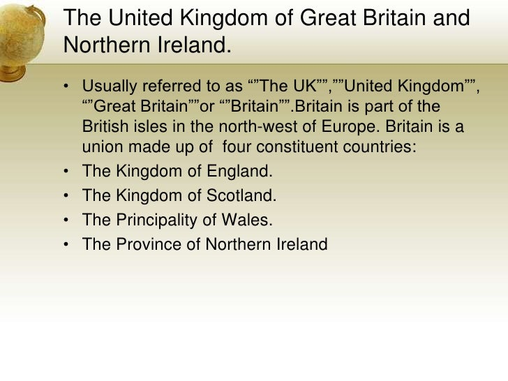 """The United Kingdom of Great Britain and Northern Ireland.<br />Usually referred to as """"""""The UK"""""""",""""""""United Kingdom"""""""", """"""""Gre..."""