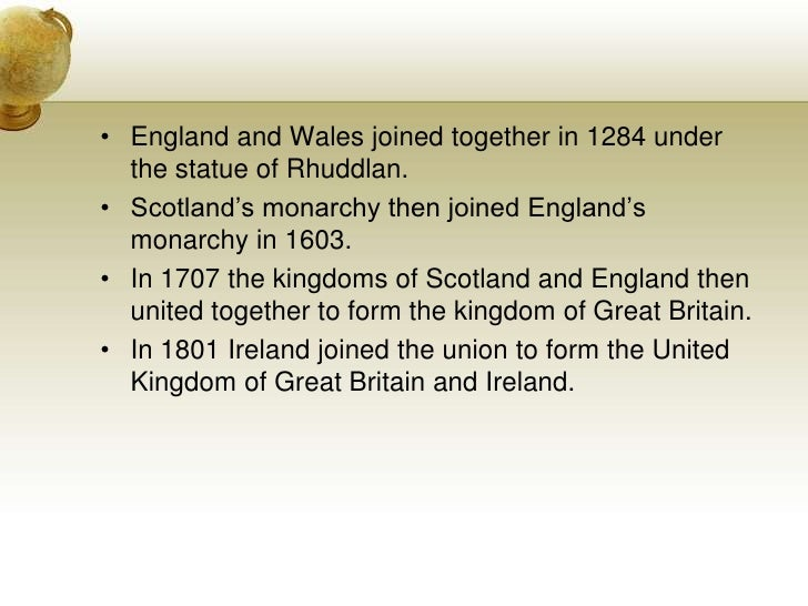 England and Wales joined together in 1284 under the statue of Rhuddlan.<br />Scotland's monarchy then joined England's mon...
