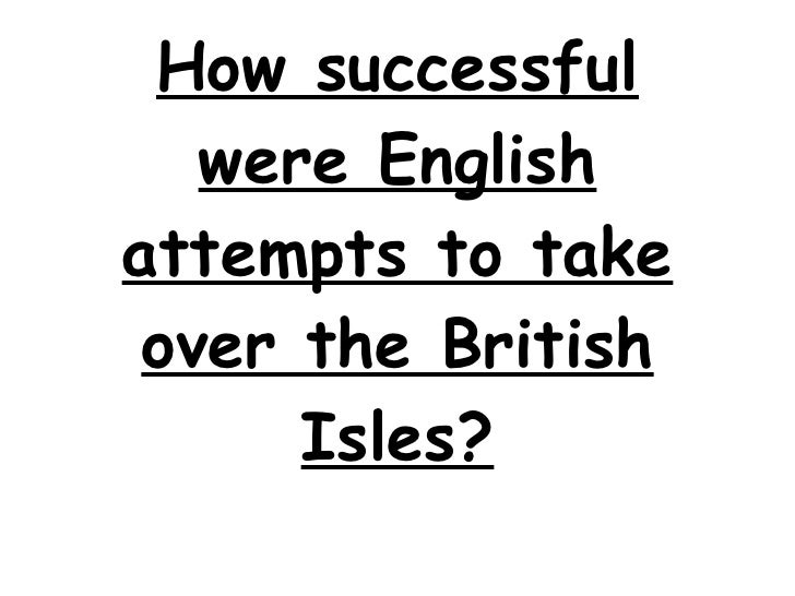 How successful were English attempts to take over the British Isles?