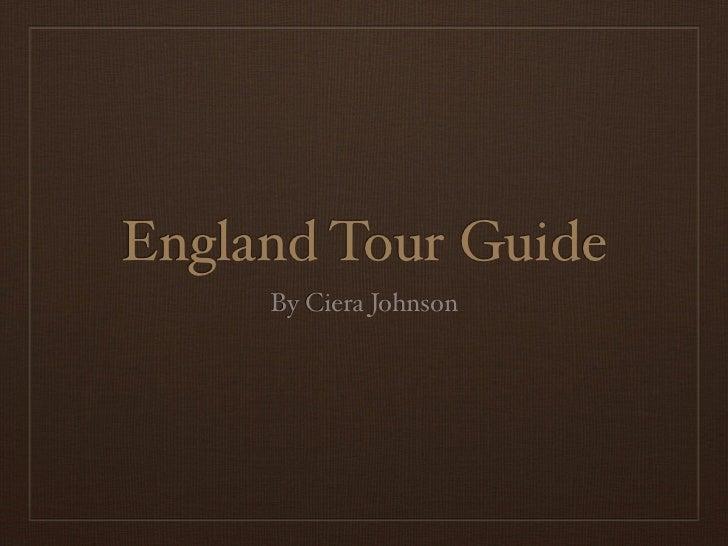 England Tour Guide     By Ciera Johnson