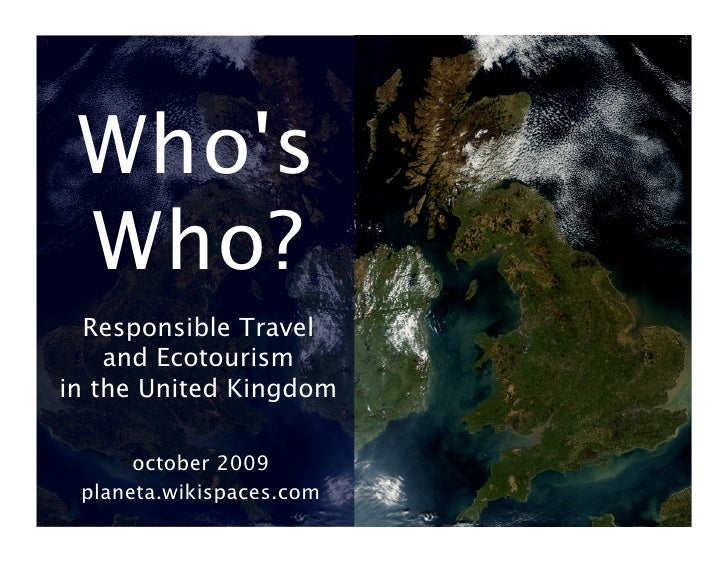 Who's  Who?   Responsible Travel      and Ecotourism  in the United Kingdom        october 2009  planeta.wikispaces.com