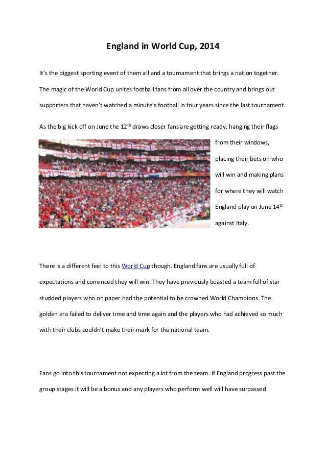 England in World Cup, 2014 It's the biggest sporting event of them all and a tournament that brings a nation together. The...