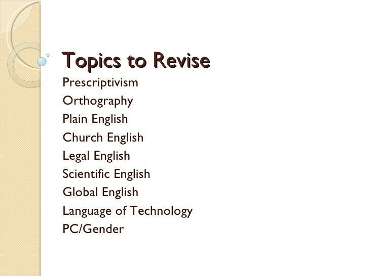 Topics to Revise Prescriptivism Orthography Plain English Church English Legal English Scientific English Global English L...
