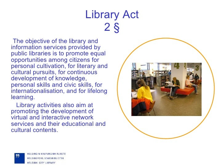 Library Act 2 § <ul><li>The objective of the library and information services provided by public libraries is to promote e...