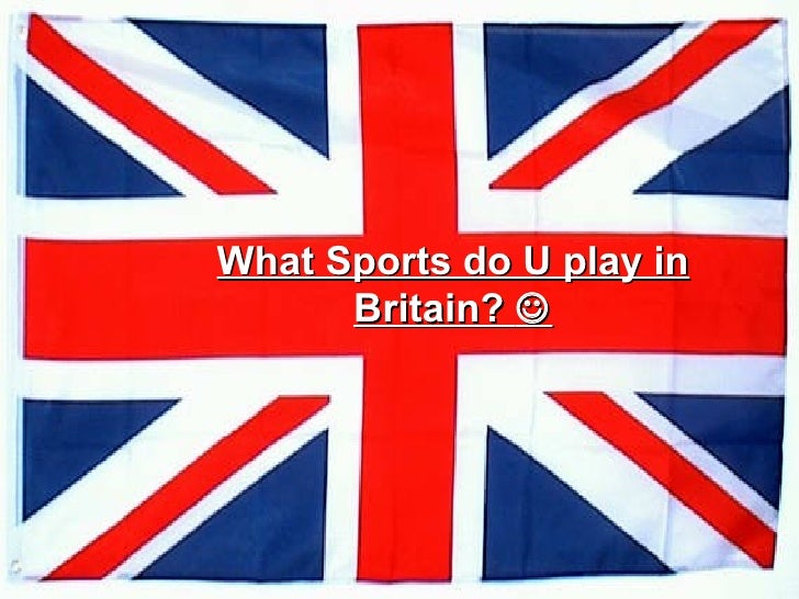 What Sports do U play in Britain?  