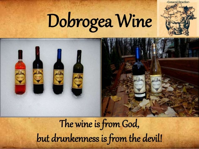 The wine is from God, but drunkenness is from the devil! Dobrogea Wine