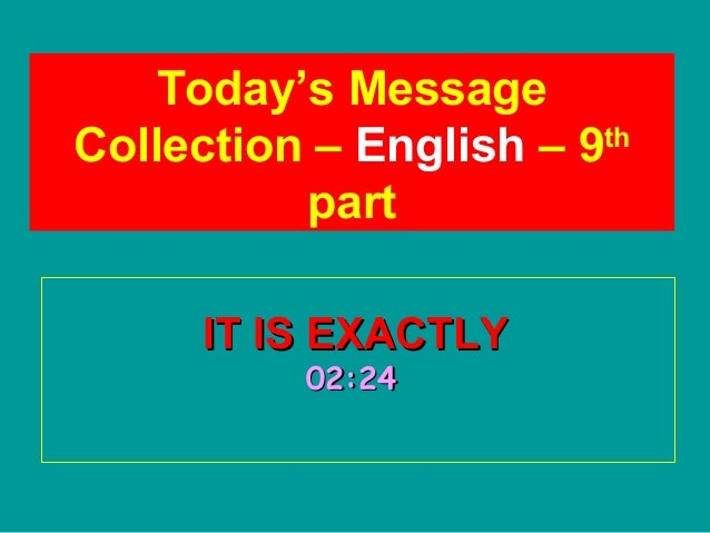 IT IS EXACTLYIT IS EXACTLY02:2402:24Today's MessageCollection – English – 9thpart