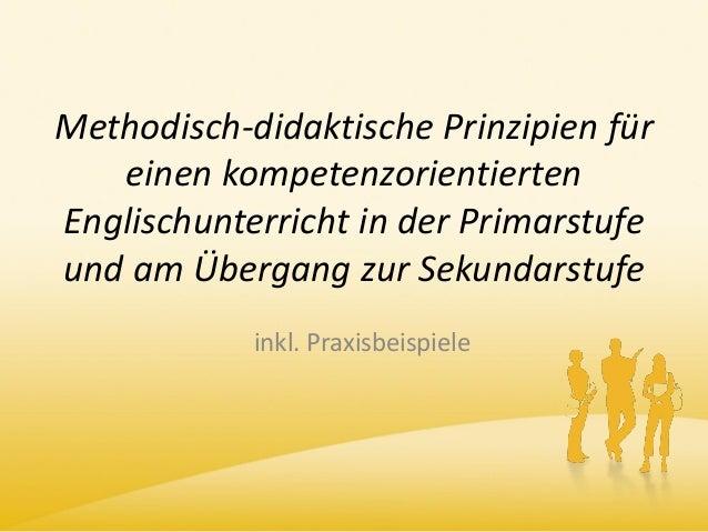 Methodisch-didaktische Prinzipien für einen kompetenzorientierten Englischunterricht in der Primarstufe und am Übergang zu...