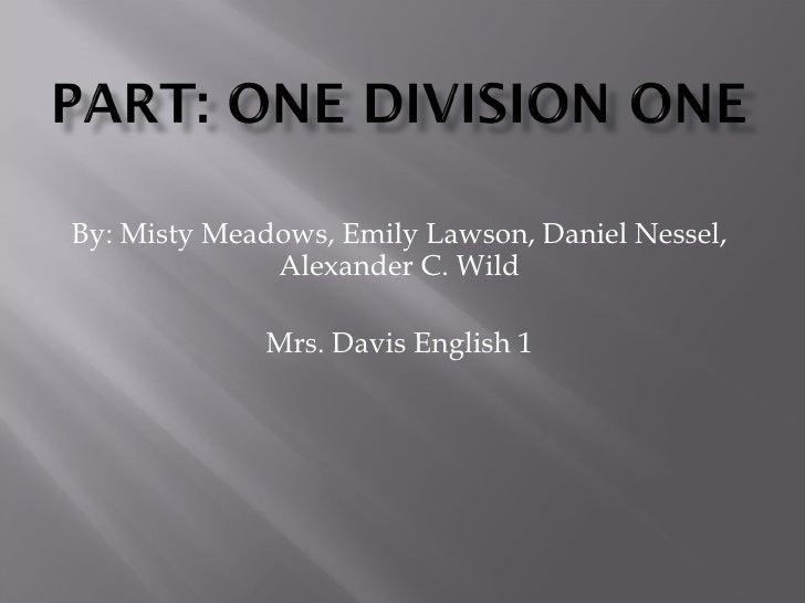 By: Misty Meadows, Emily Lawson, Daniel Nessel, Alexander C. Wild Mrs. Davis English 1