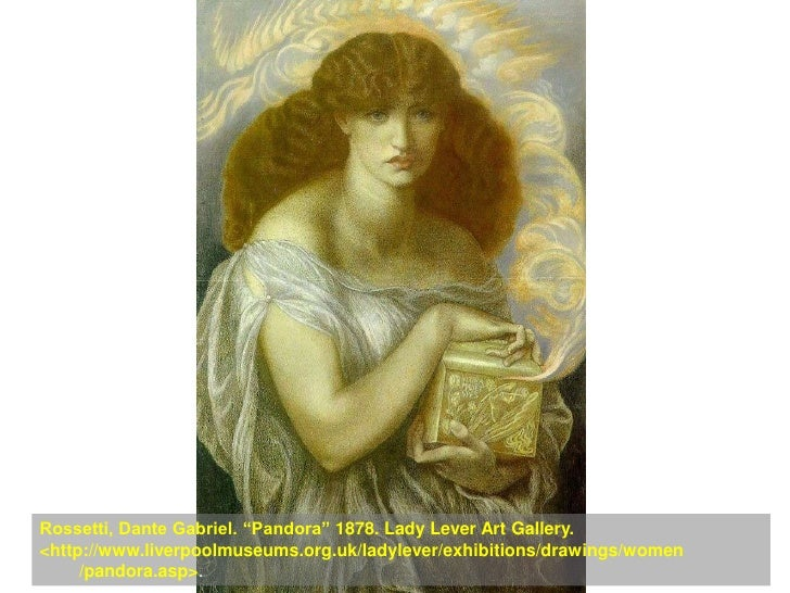 "Rossetti, Dante Gabriel. ""Pandora"" 1878. Lady Lever Art Gallery. <http://www.liverpoolmuseums.org.uk/ladylever/exhibitions..."