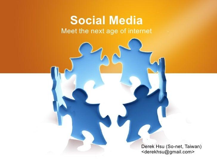 Social Media Meet the next age of internet Derek Hsu (So-net, Taiwan) <derekhsu@gmail.com>